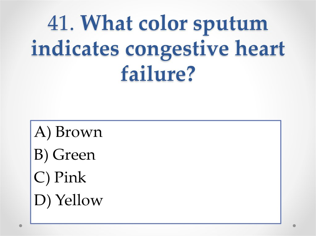 41. What color sputum indicates congestive heart failure?