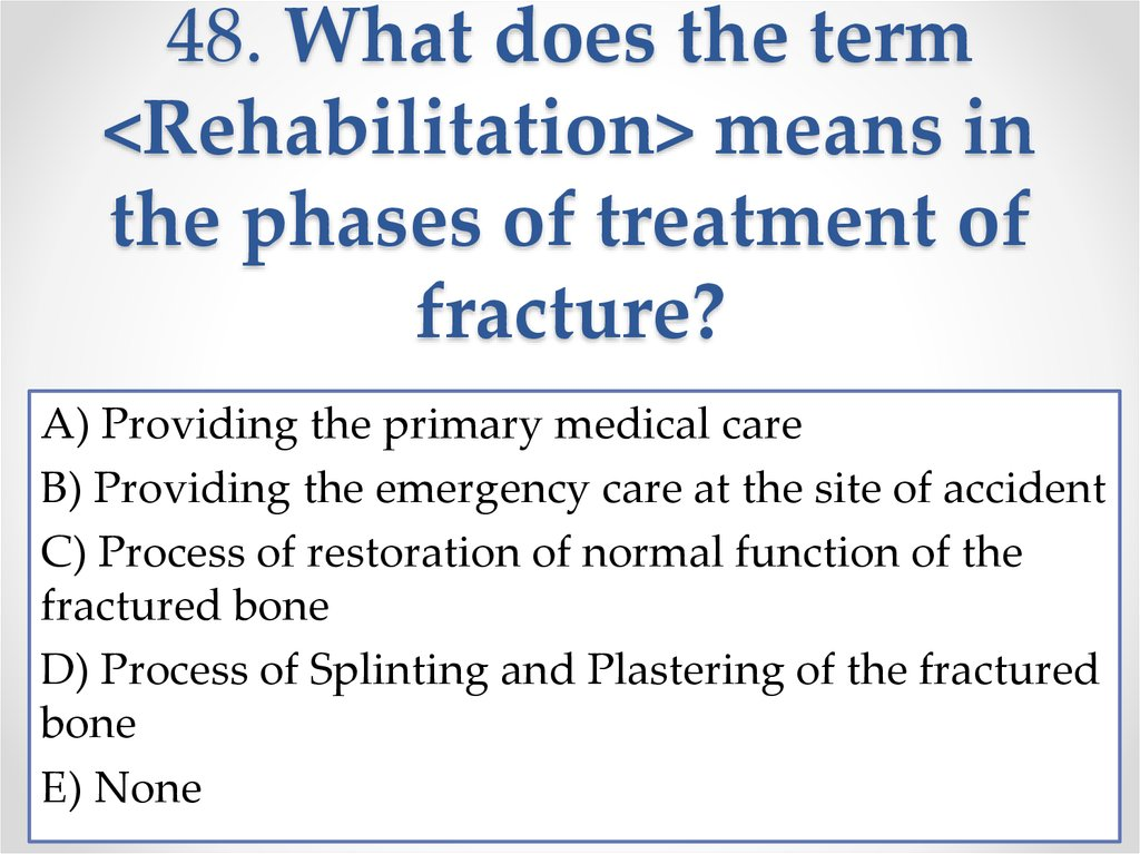 48. What does the term <Rehabilitation> means in the phases of treatment of fracture?