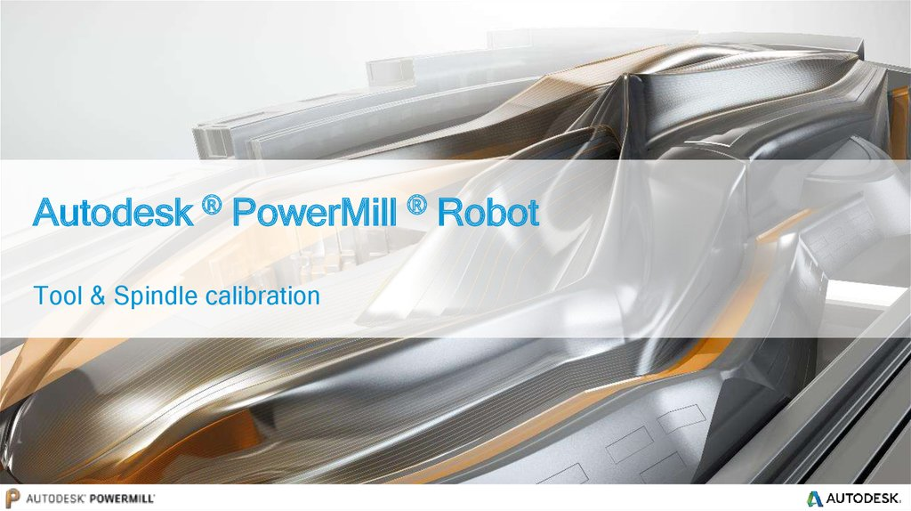 Autodesk ® PowerMill ® Robot Tool & Spindle calibration