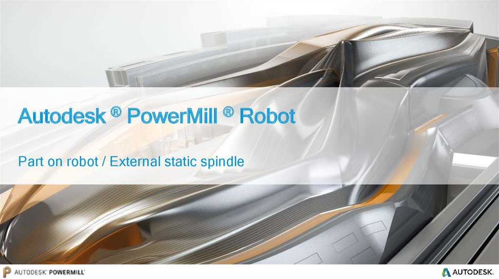 Autodesk ® PowerMill ® Robot Part on robot / External static spindle