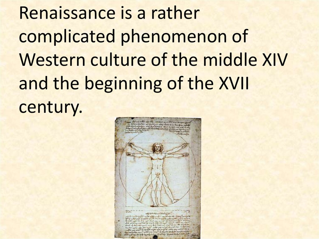 Renaissance is a rather complicated phenomenon of Western culture of the middle XIV and the beginning of the XVII century.