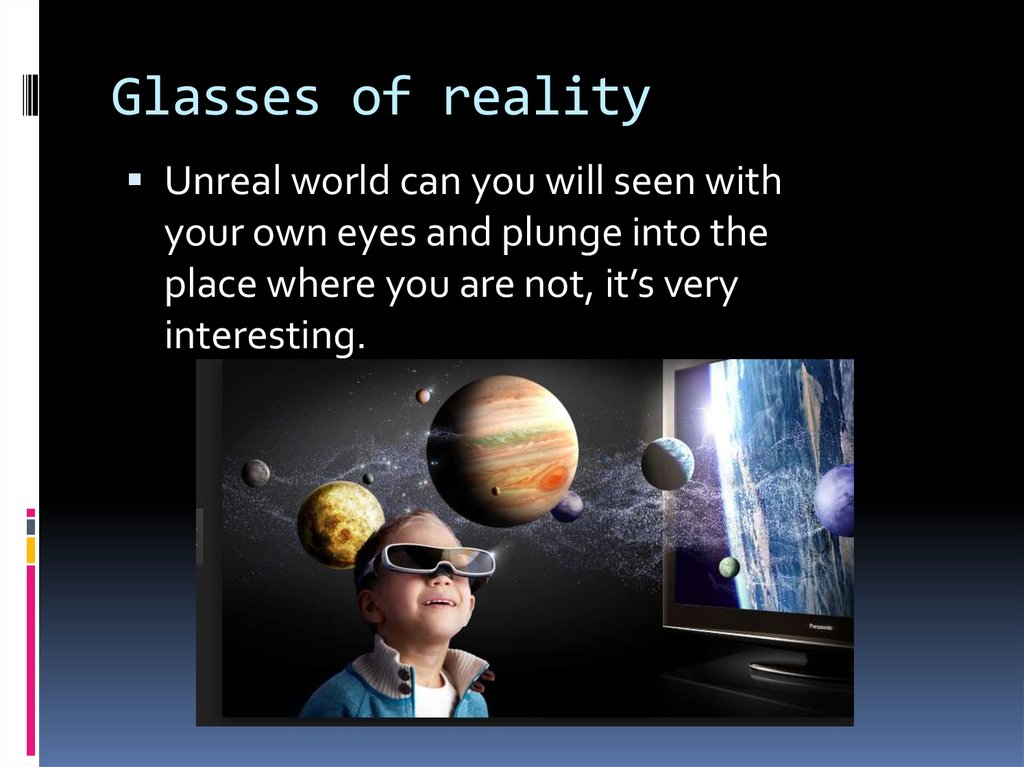 Glasses of reality