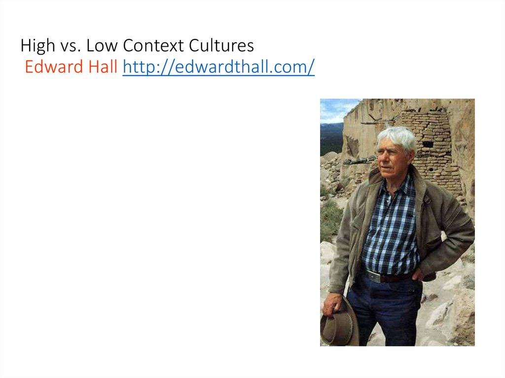 High vs. Low Context Cultures Edward Hall http://edwardthall.com/