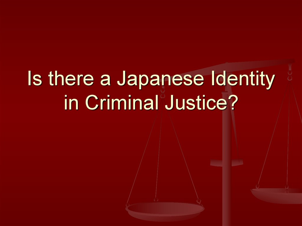 Is there a Japanese Identity in Criminal Justice?