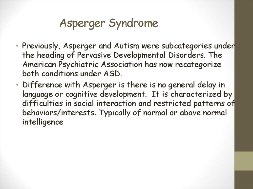 aspergers syndrome essay Asperger's syndrome, also known as asperger disorder or asperger syndrome, is one of a group of neurodevelopmental disorders that have effects on an individual's behavior, use of language and communication, and pattern of social interactions.