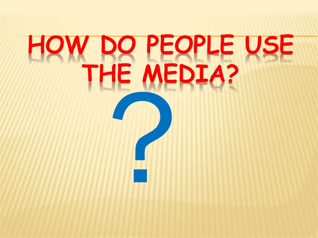 How do people use the media?