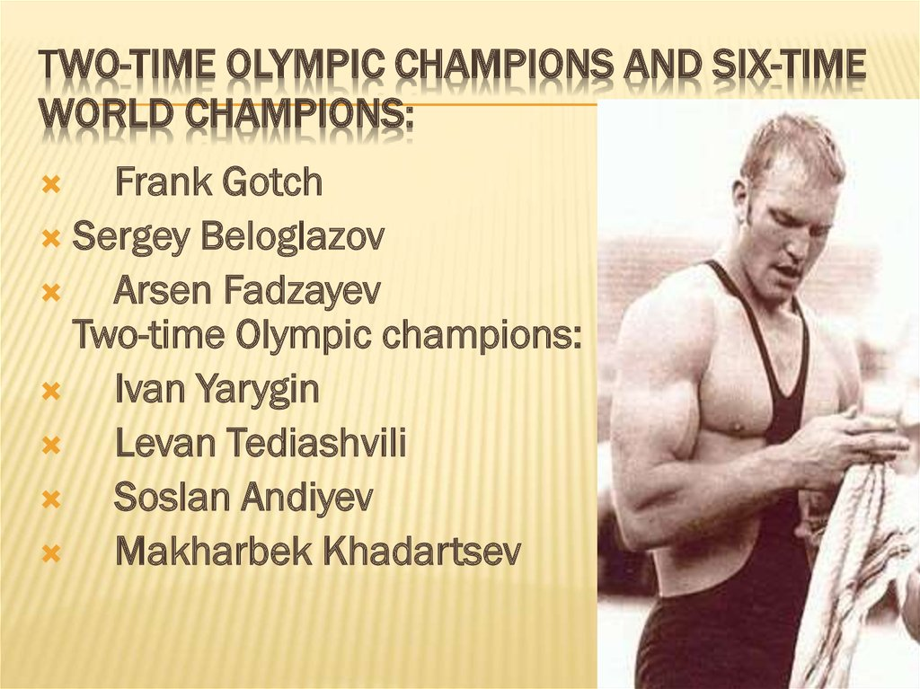 Two-time Olympic champions and six-time world champions: