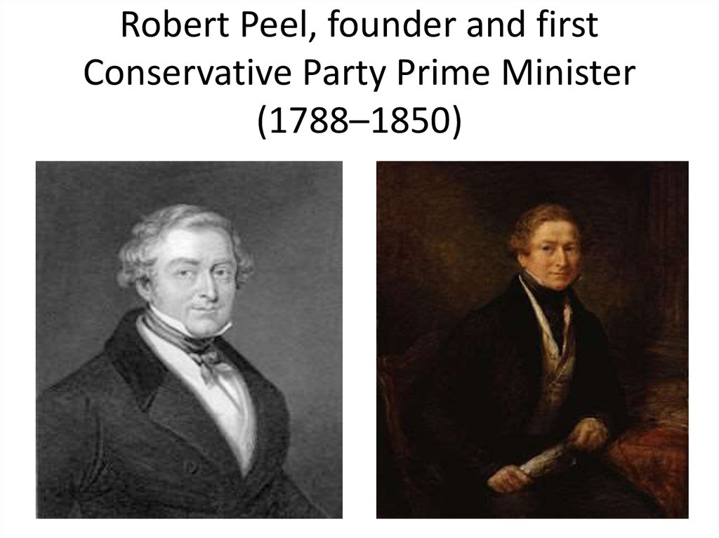 Robert Peel, founder and first Conservative Party Prime Minister (1788–1850)