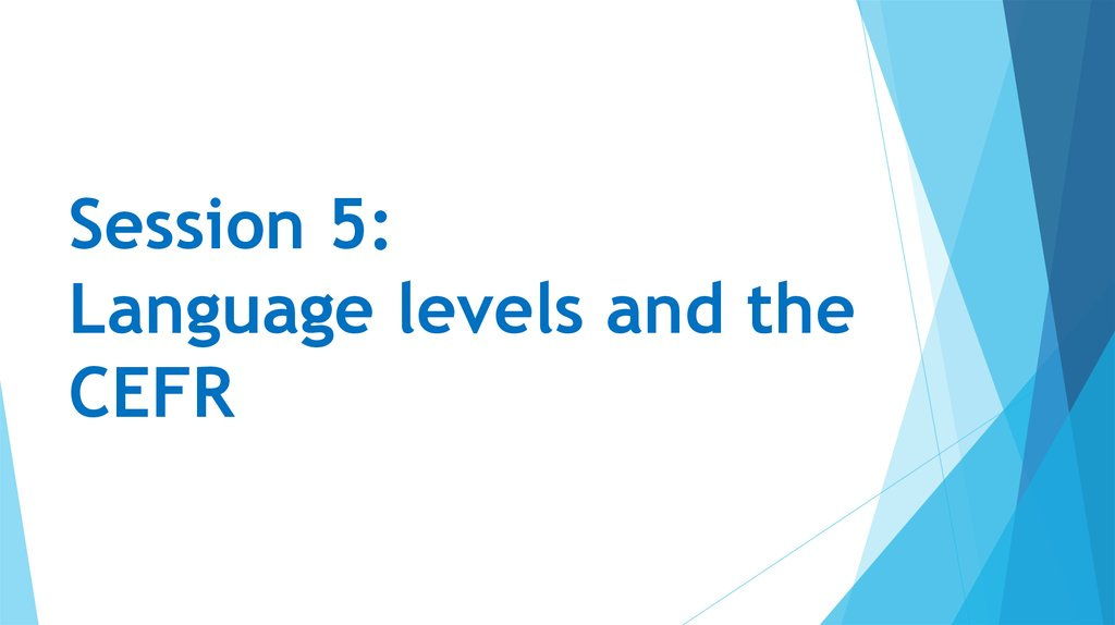 Session 5: Language levels and the CEFR