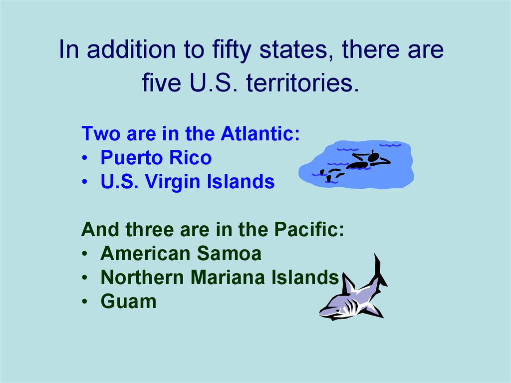 In addition to fifty states, there are five U.S. territories.