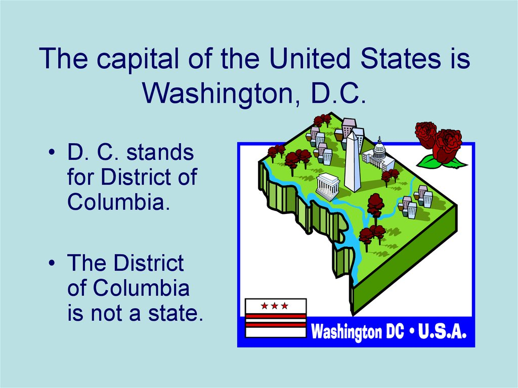 The capital of the United States is Washington, D.C.