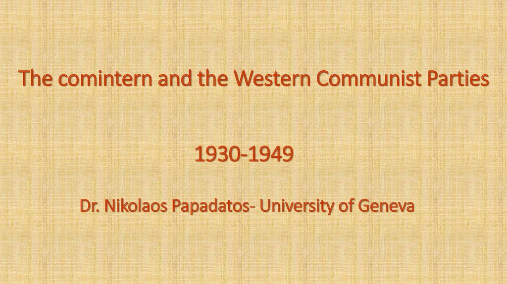 The comintern and the Western Communist Parties 1930-1949 Dr. Nikolaos Papadatos- University of Geneva