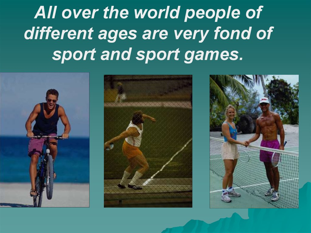 All over the world people of different ages are very fond of sport and sport games.