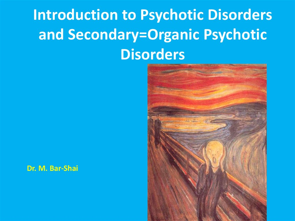Introduction to Psychotic Disorders and Secondary=Organic Psychotic Disorders