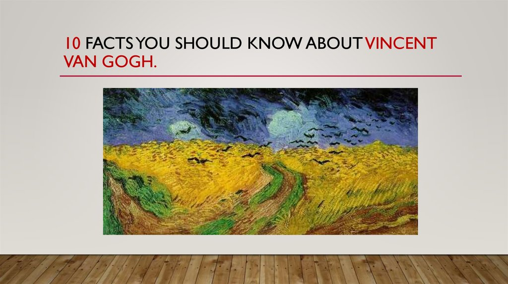 10 facts you should know about Vincent van Gogh.