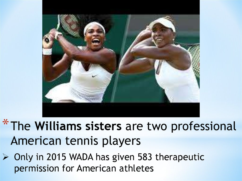 The Williams sisters are two professional American tennis players