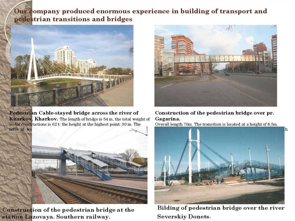 Our company produced enormous experience in building of transport and pedestrian transitions and bridges
