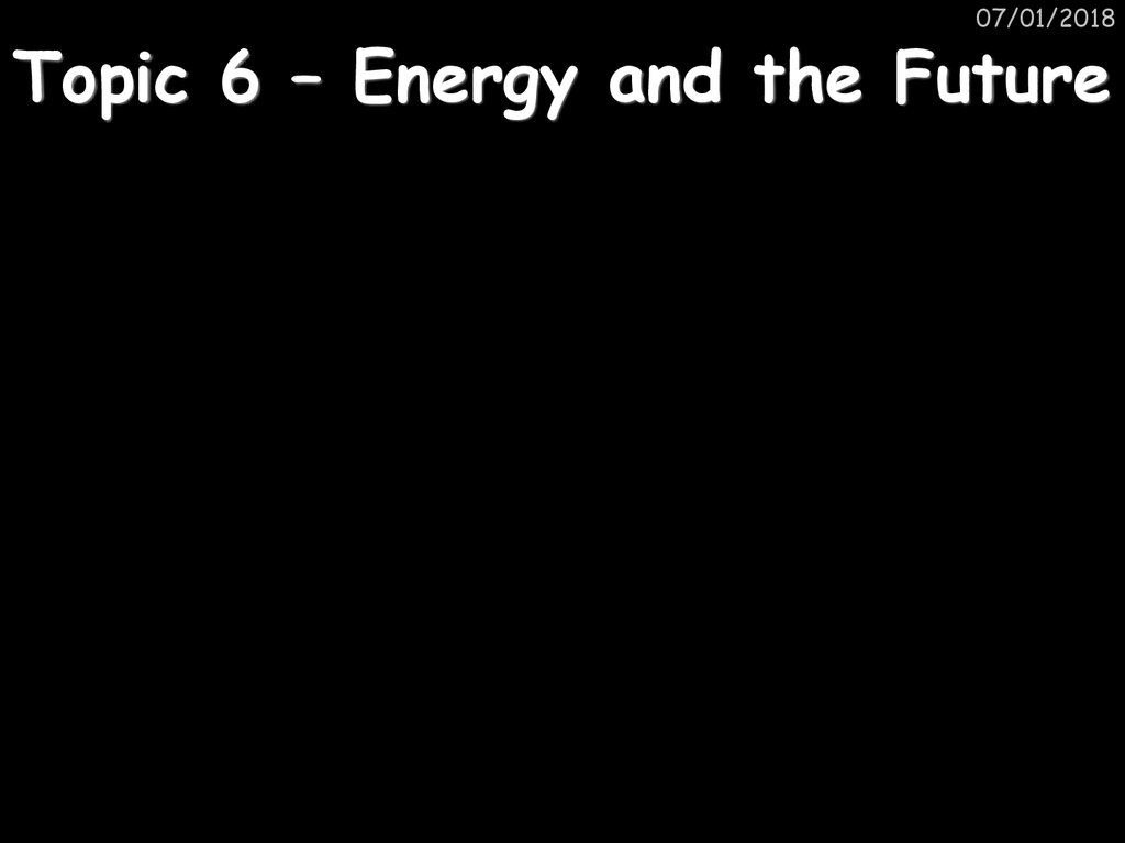 Topic 6 – Energy and the Future