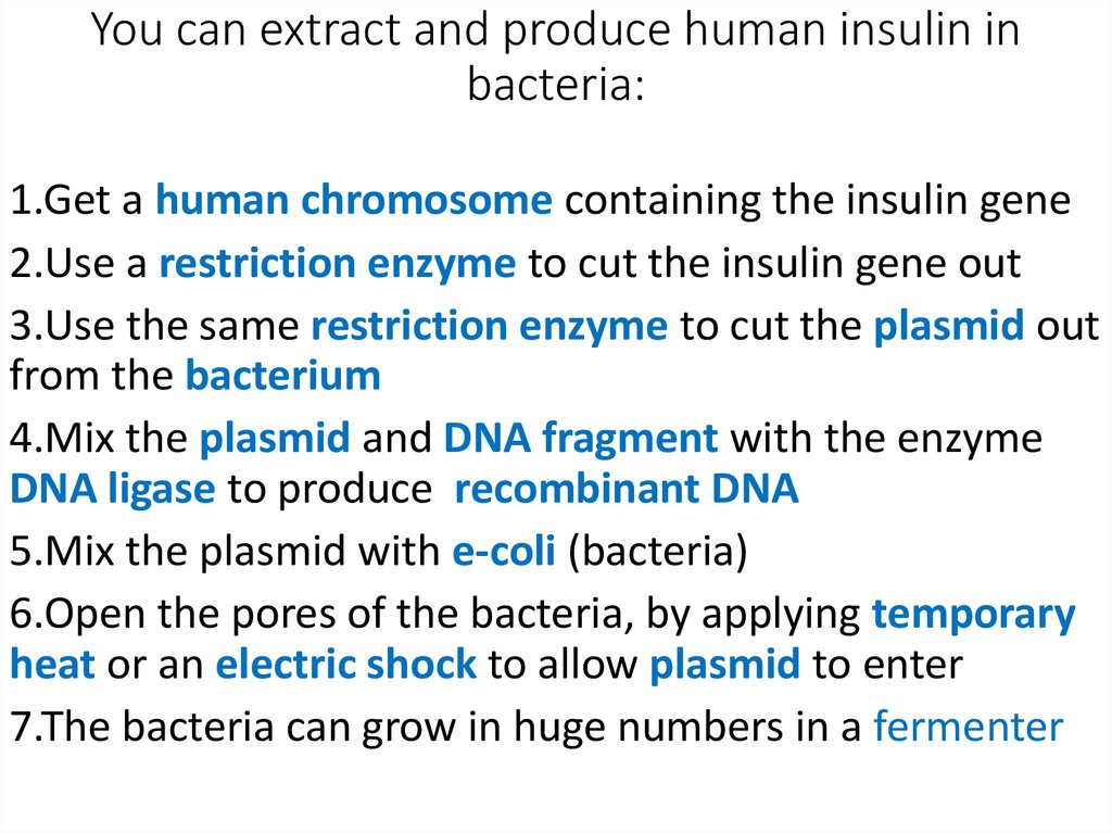You can extract and produce human insulin in bacteria: