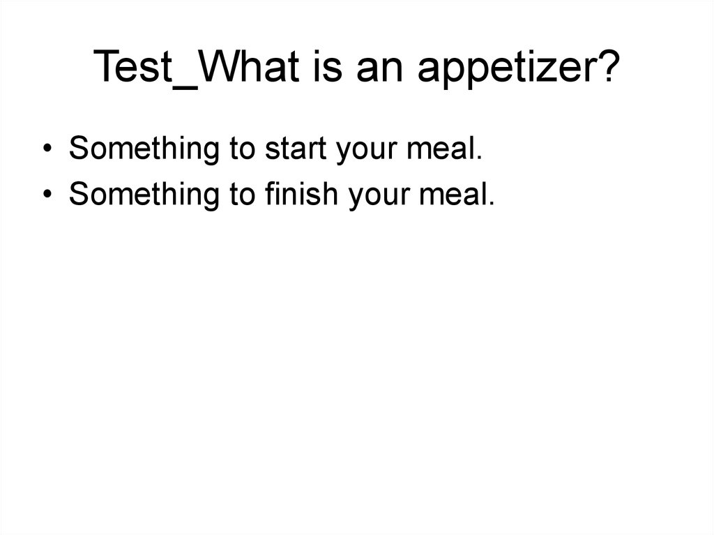 Test_What is an appetizer?