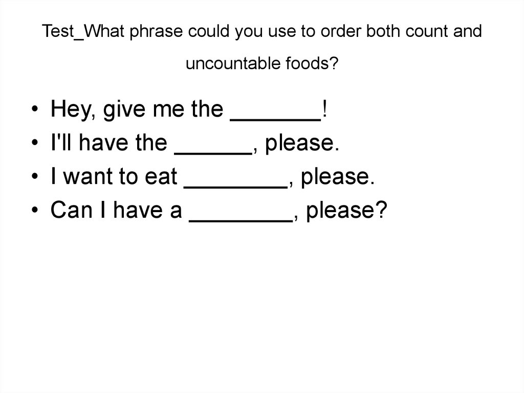 Test_What phrase could you use to order both count and uncountable foods?