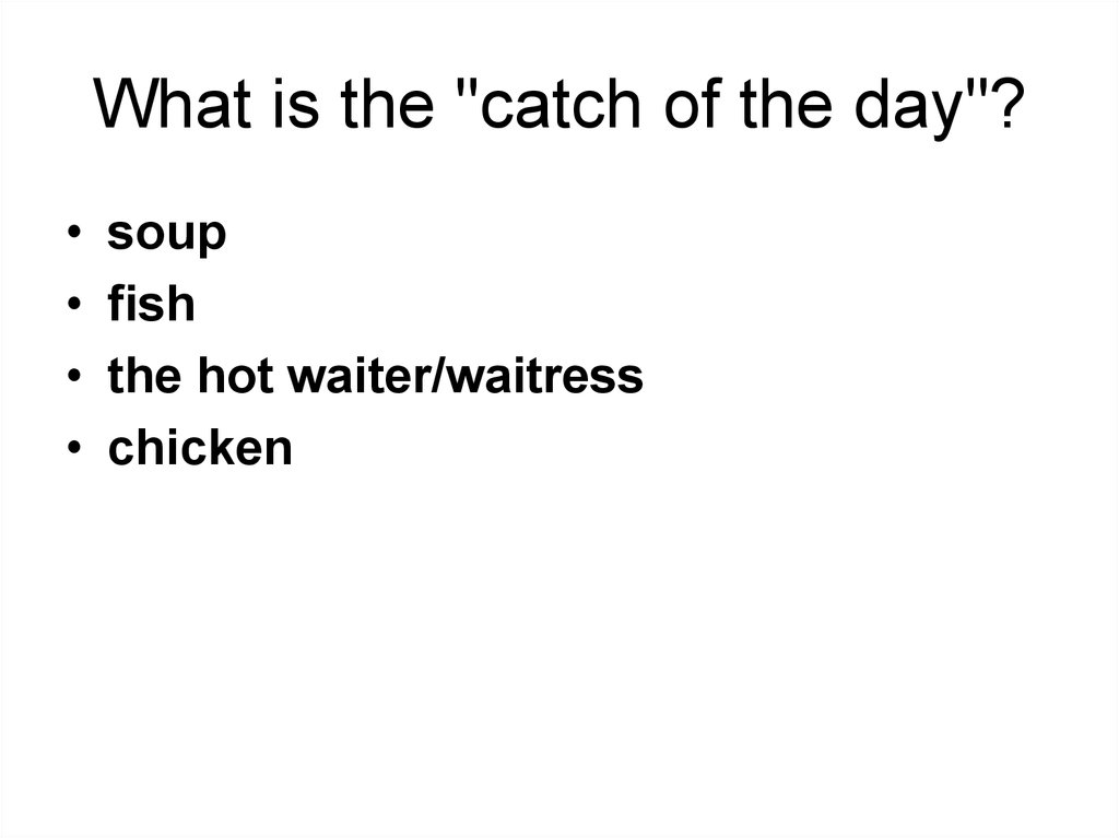 "What is the ""catch of the day""?"