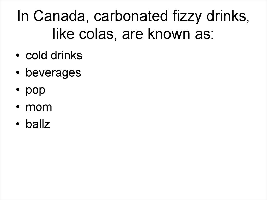 In Canada, carbonated fizzy drinks, like colas, are known as: