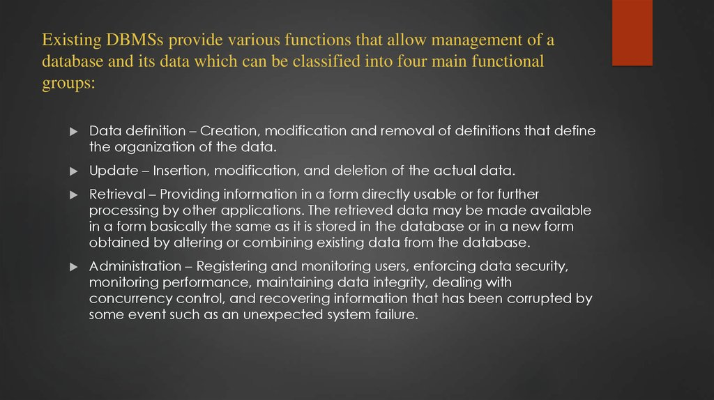 Existing DBMSs provide various functions that allow management of a database and its data which can be classified into four