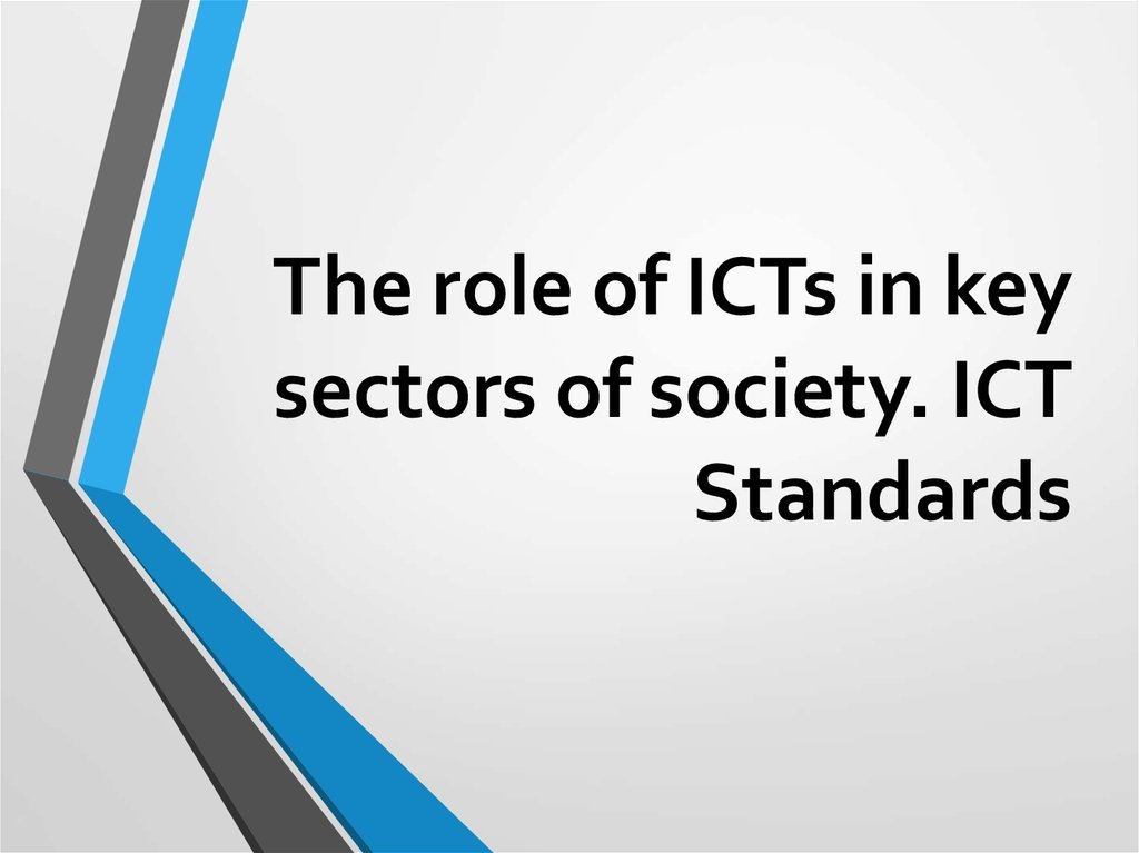 The role of ICTs in key sectors of society. ICT Standards