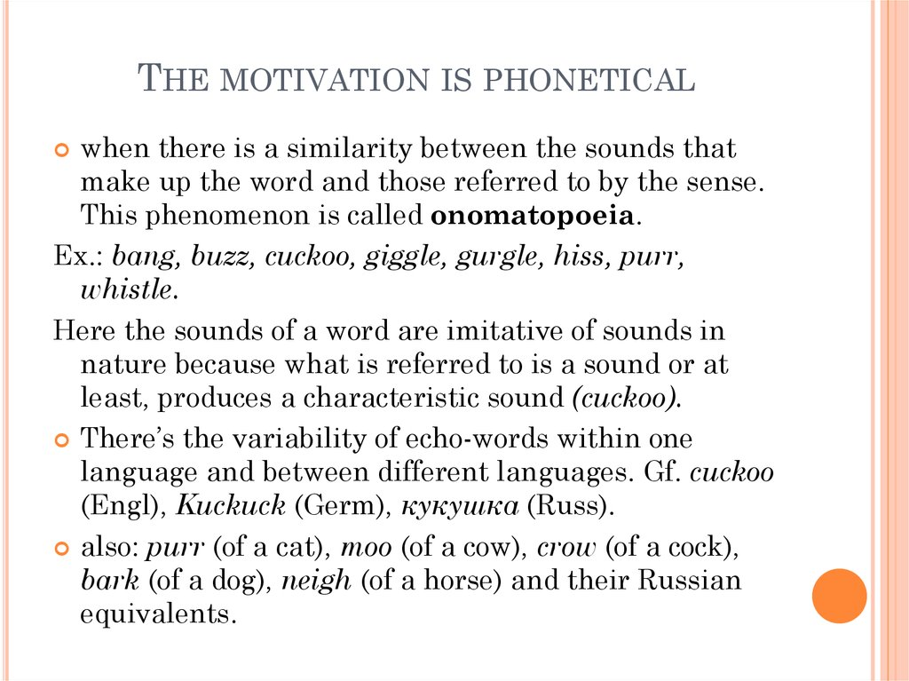 The motivation is phonetical