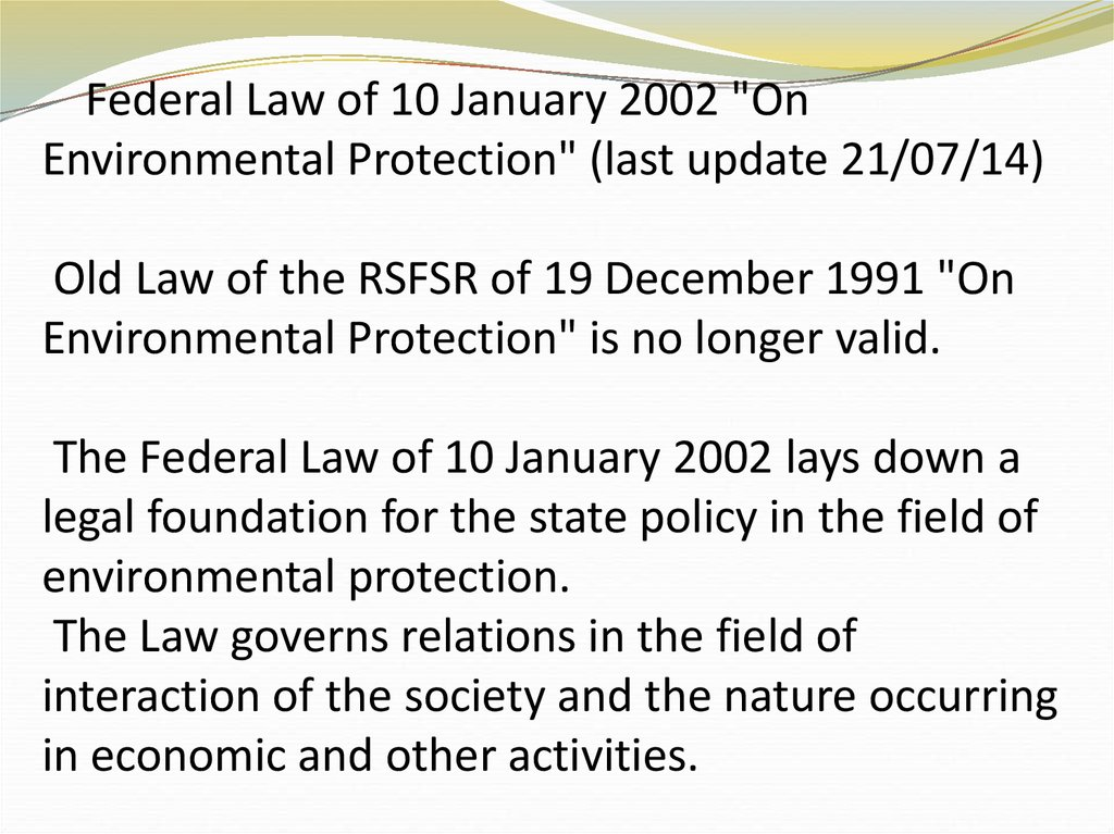 "Federal Law of 10 January 2002 ""On Environmental Protection"" (last update 21/07/14) Old Law of the RSFSR of 19 December 1991"