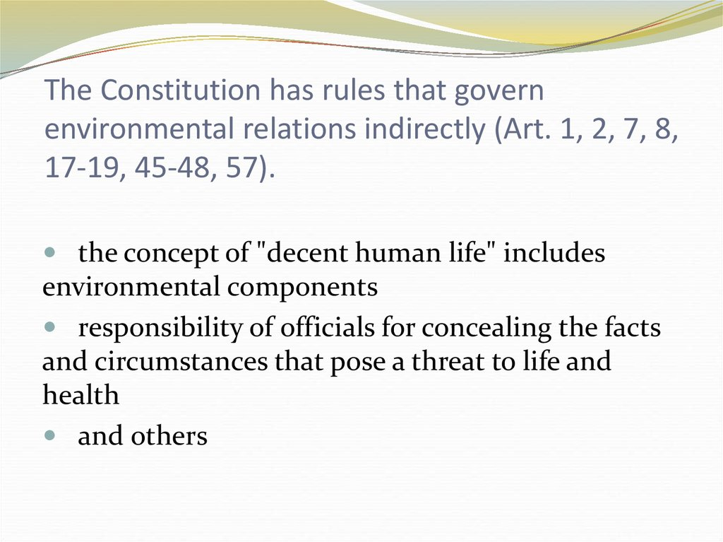 The Constitution has rules that govern environmental relations indirectly (Art. 1, 2, 7, 8, 17-19, 45-48, 57).