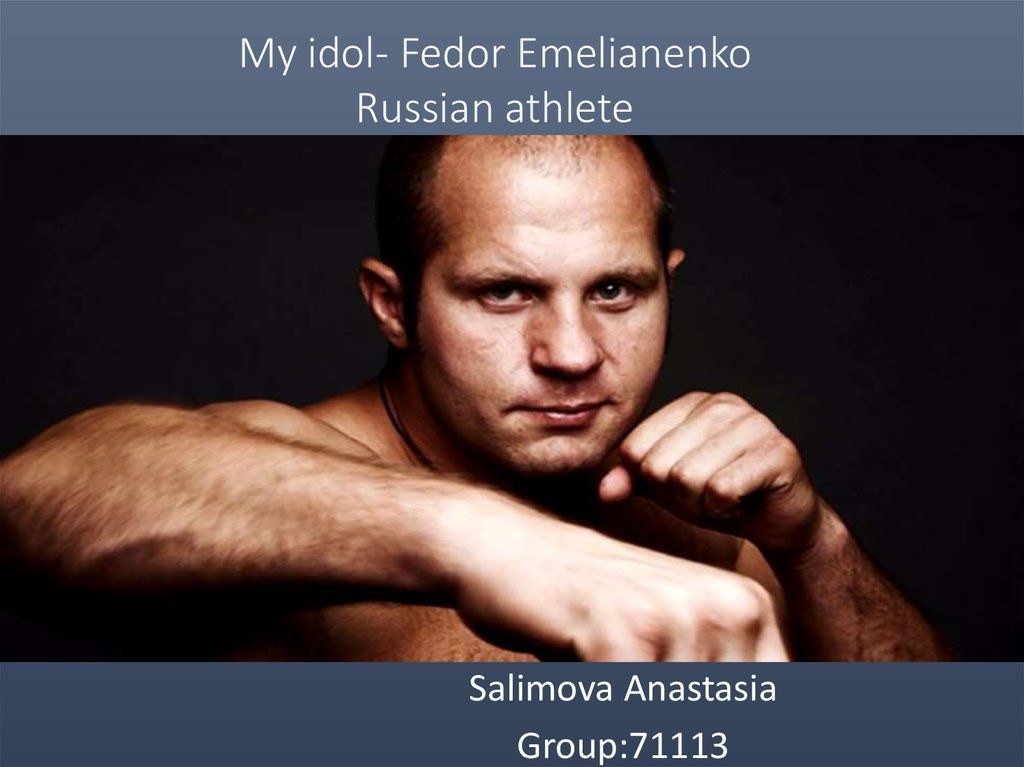 My idol- Fedor Emelianenko Russian athlete