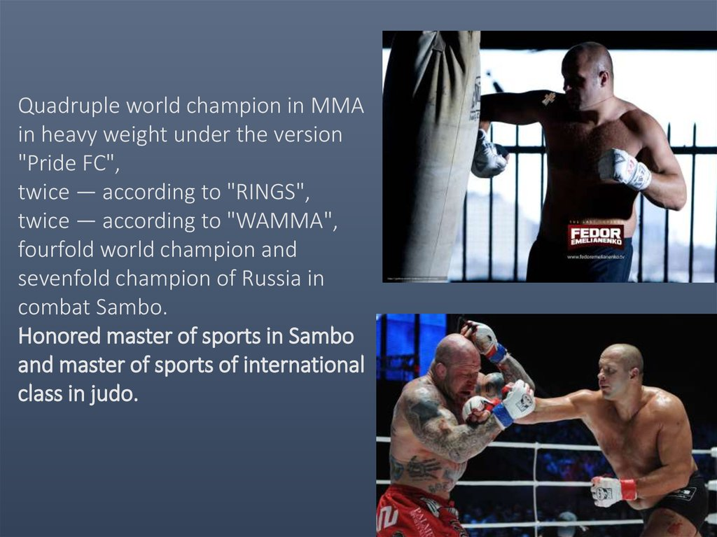"Quadruple world champion in MMA in heavy weight under the version ""Pride FC"", twice — according to ""RINGS"", twice — according"