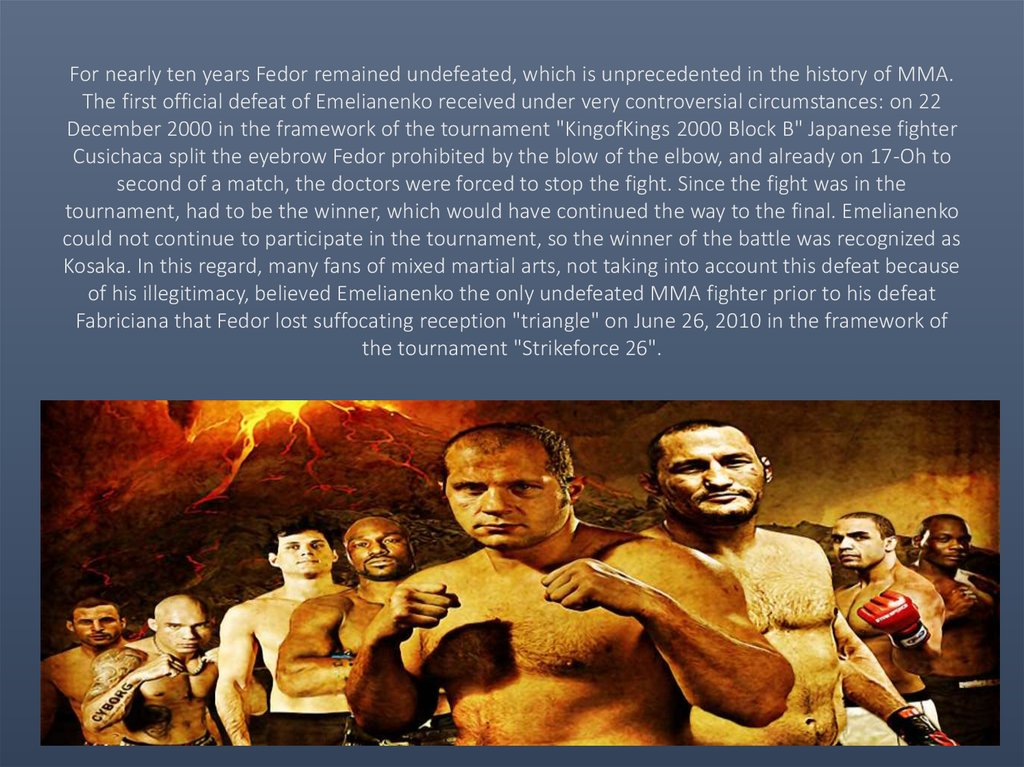 For nearly ten years Fedor remained undefeated, which is unprecedented in the history of MMA. The first official defeat of
