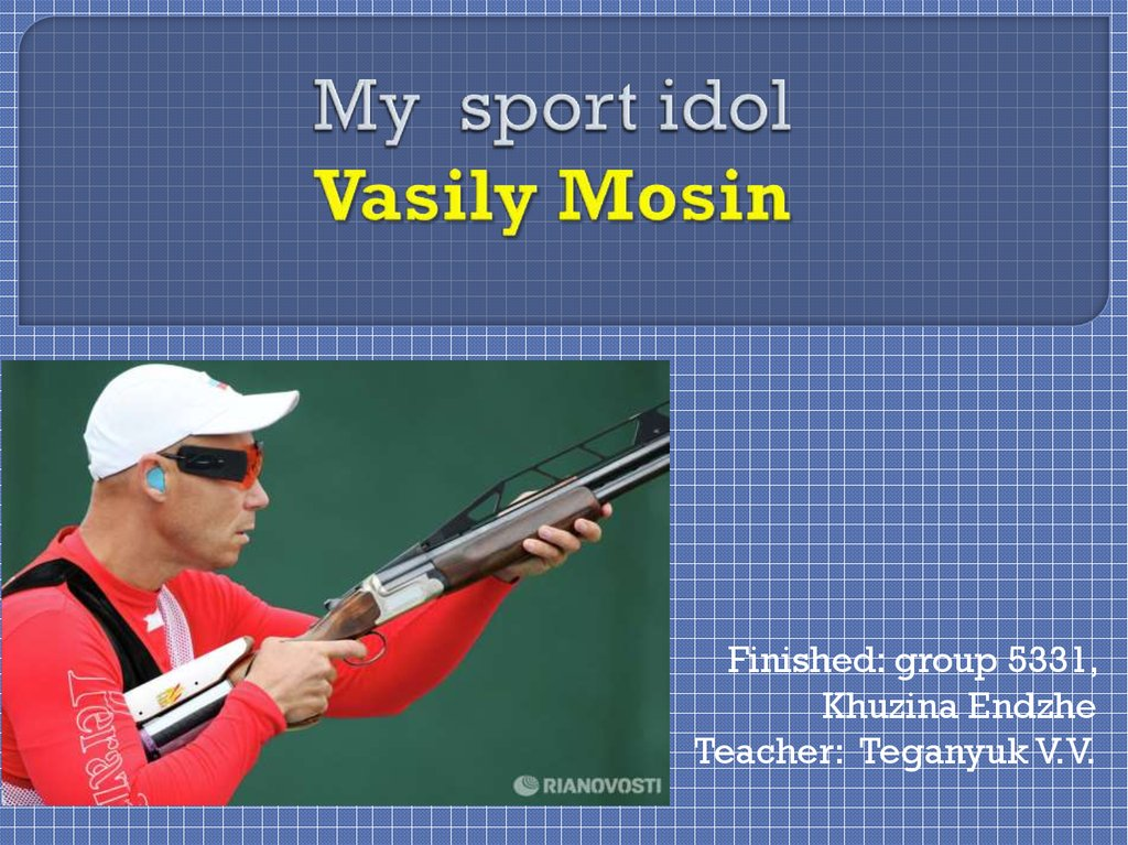 My sport idol Vasily Mosin