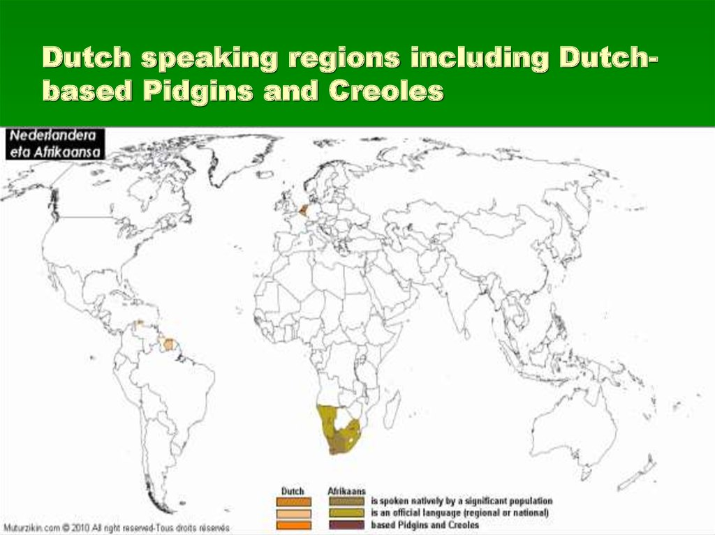 Dutch speaking regions including Dutch-based Pidgins and Creoles