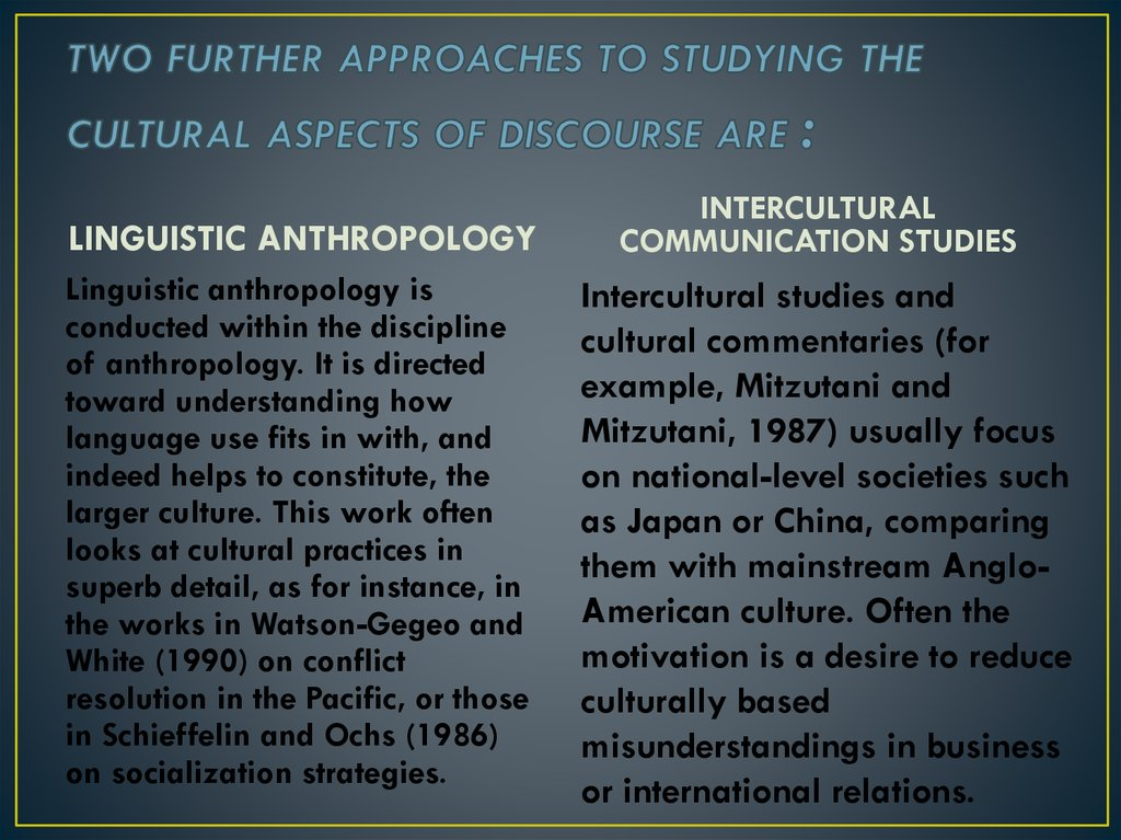 TWO FURTHER APPROACHES TO STUDYING THE CULTURAL ASPECTS OF DISCOURSE ARE :