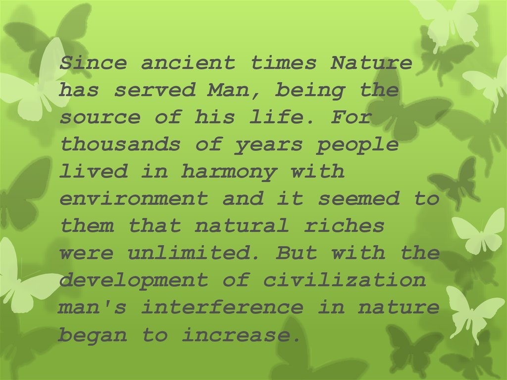 Since ancient times Nature has served Man, being the source of his life. For thousands of years people lived in harmony with