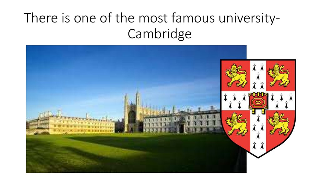 There is one of the most famous university-                               Cambridge
