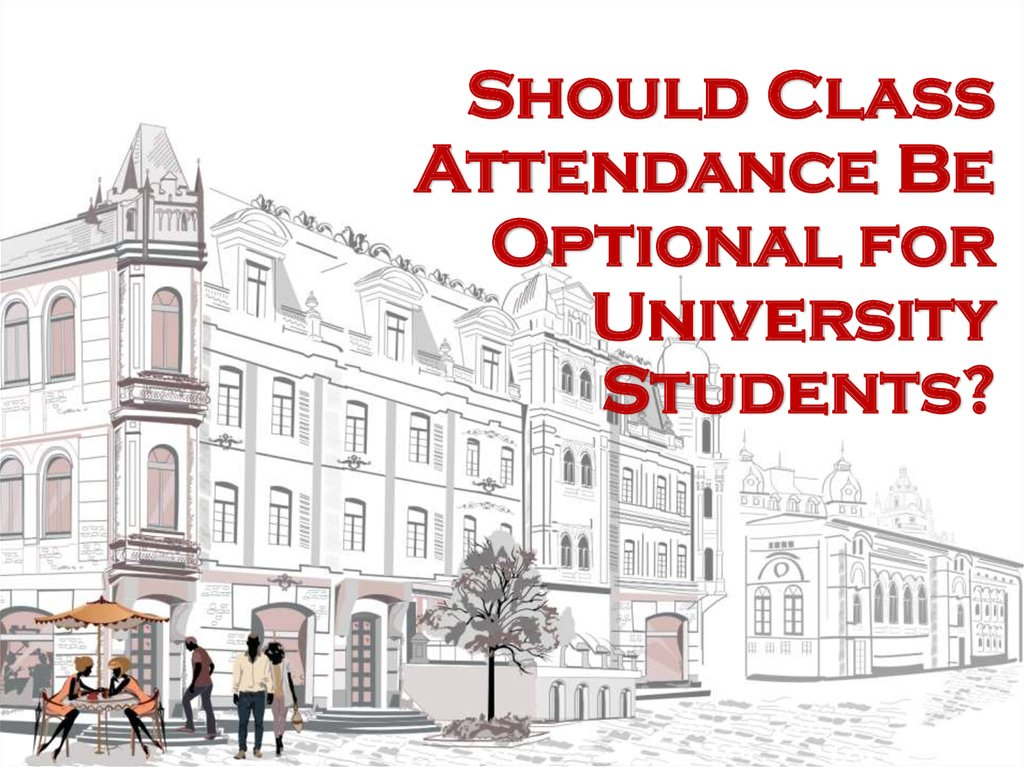 should class attendance be optional to university Attendace in college shold be optanial should class attendance be optional to university students summary: the mandatory attendance policy imposed by colleges and universities is useless and burdensome the policy does not enhance students' school performance as expected it discourages independent thinking it impedes on the ability.