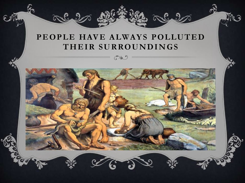 People have always polluted their surroundings