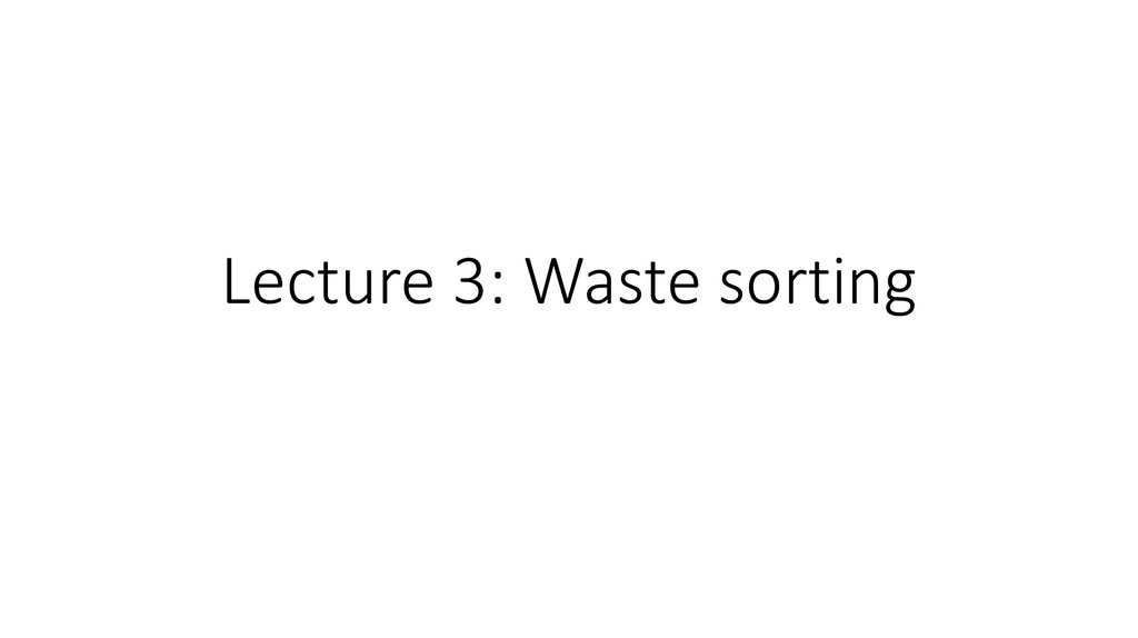 Lecture 3: Waste sorting