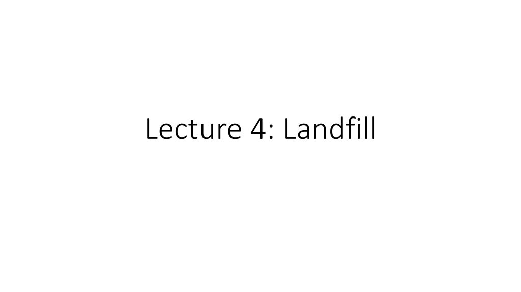 Lecture 4: Landfill