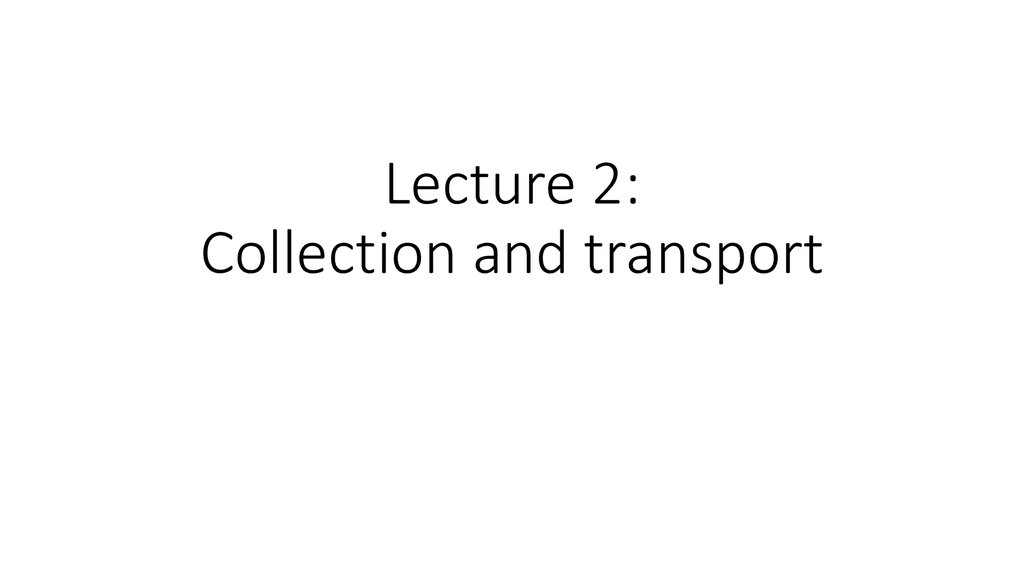 Lecture 2: Collection and transport