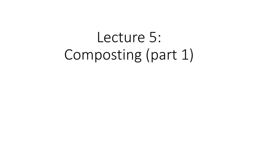 Lecture 5: Composting (part 1)