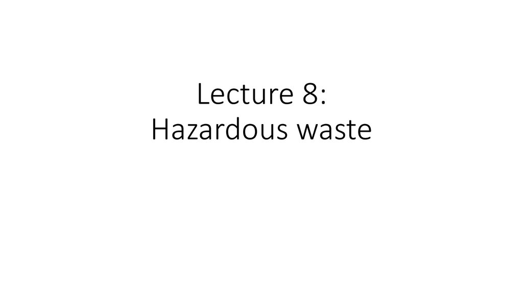 Lecture 8: Hazardous waste