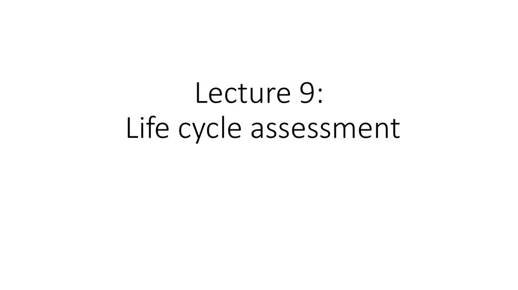Lecture 9: Life cycle assessment