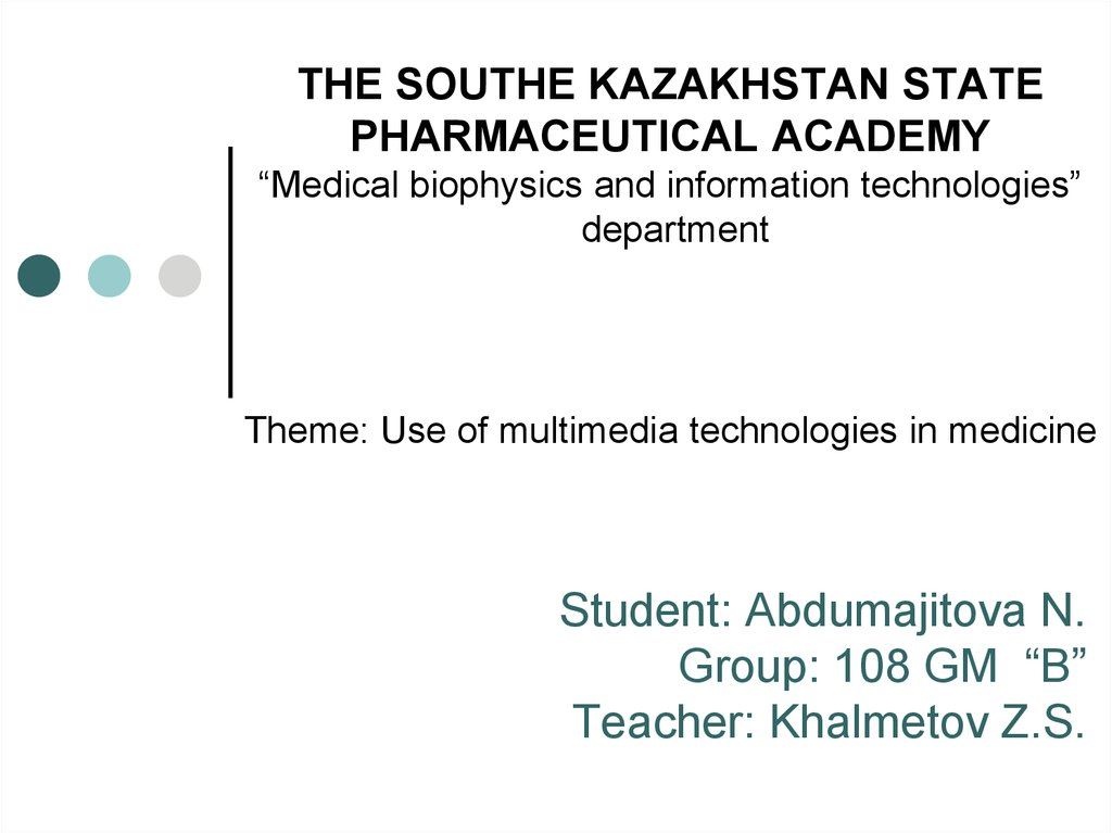 "THE SOUTHE KAZAKHSTAN STATE PHARMACEUTICAL ACADEMY ""Medical biophysics and information technologies"" department Theme: Use of"