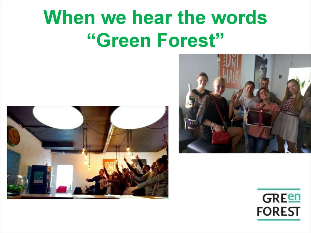 "When we hear the words ""Green Forest"""